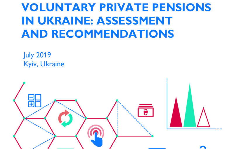 Voluntary Private Pensions In Ukraine: Assessment And Recommendations. July 2019